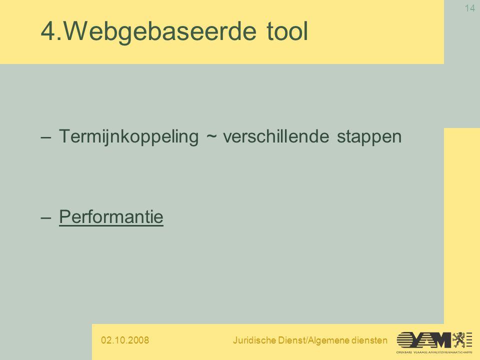 02.10.2008Juridische Dienst/Algemene diensten 14 4.Webgebaseerde tool –Termijnkoppeling ~ verschillende stappen –Performantie