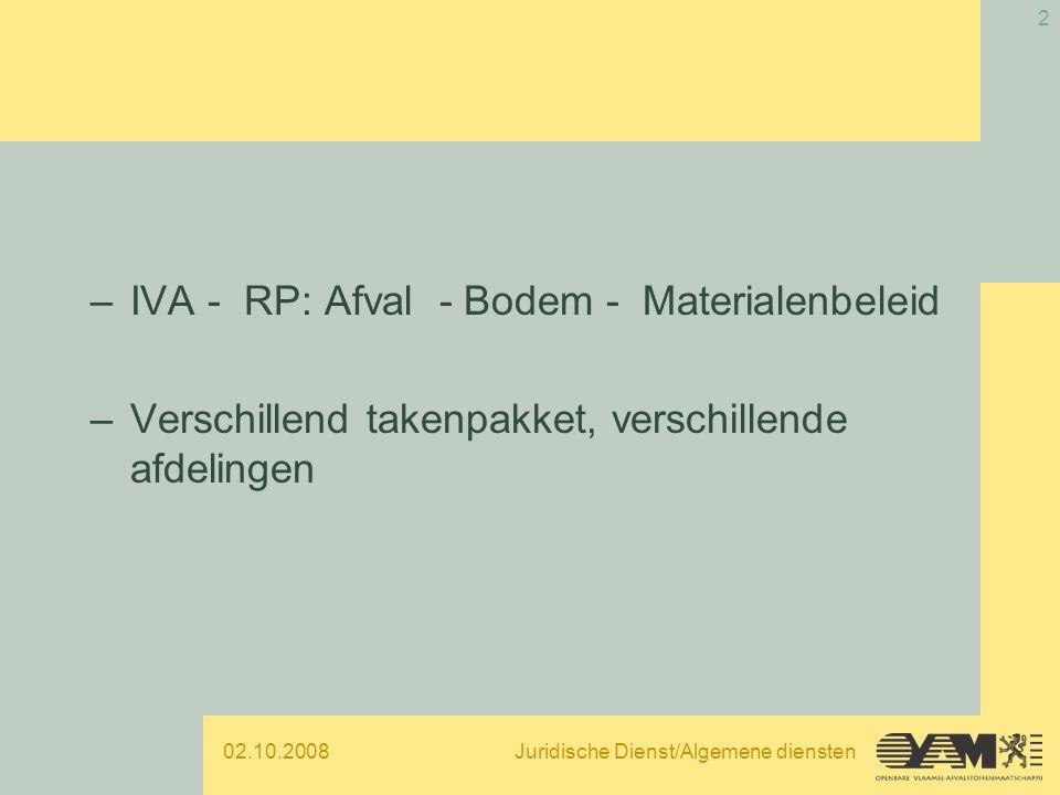 02.10.2008Juridische Dienst/Algemene diensten 2 –IVA - RP: Afval - Bodem - Materialenbeleid –Verschillend takenpakket, verschillende afdelingen