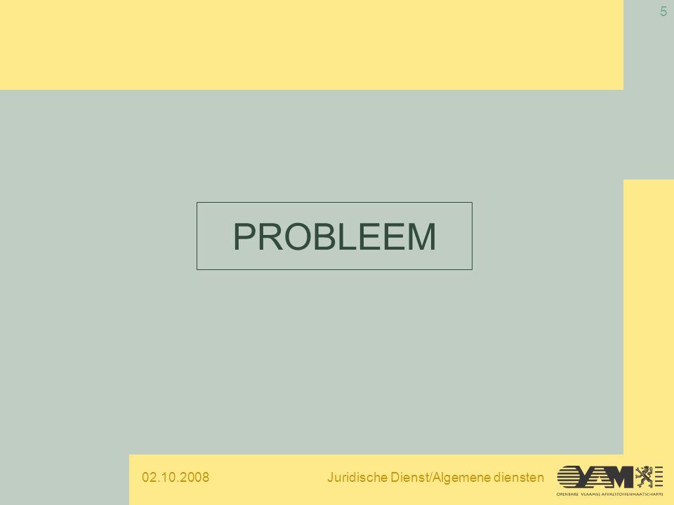 02.10.2008Juridische Dienst/Algemene diensten 6 –Versnipperde toepassing / werkwijze binnen organisatie  intern - extern reacties –Kennis dossierhouders –Opvolging reglementering