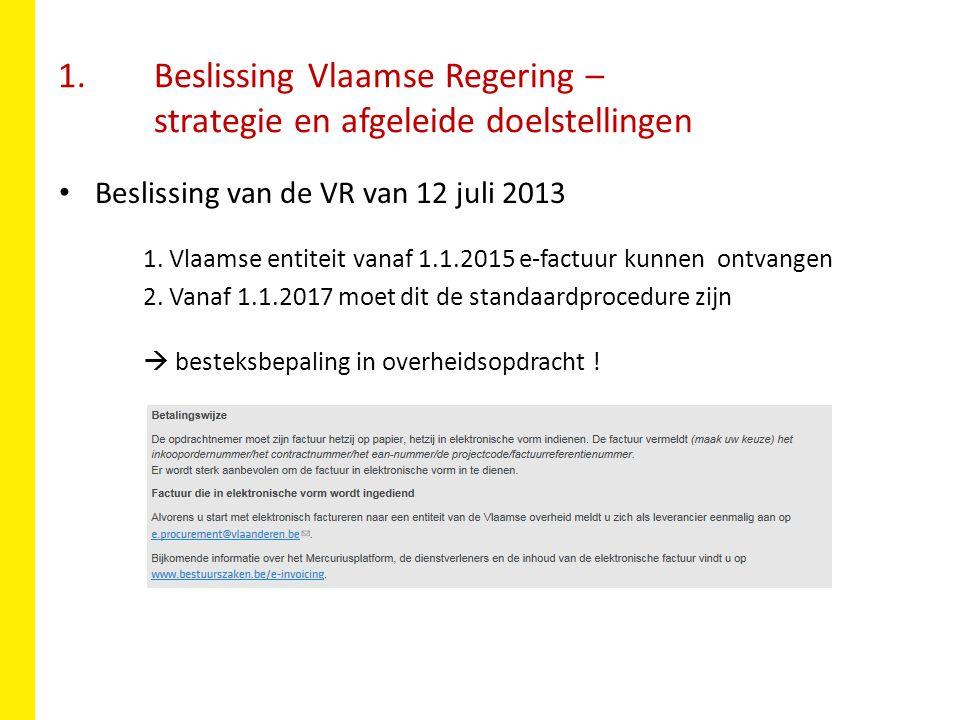 1. Beslissing Vlaamse Regering – strategie en afgeleide doelstellingen Beslissing van de VR van 12 juli 2013 1. Vlaamse entiteit vanaf 1.1.2015 e-fact