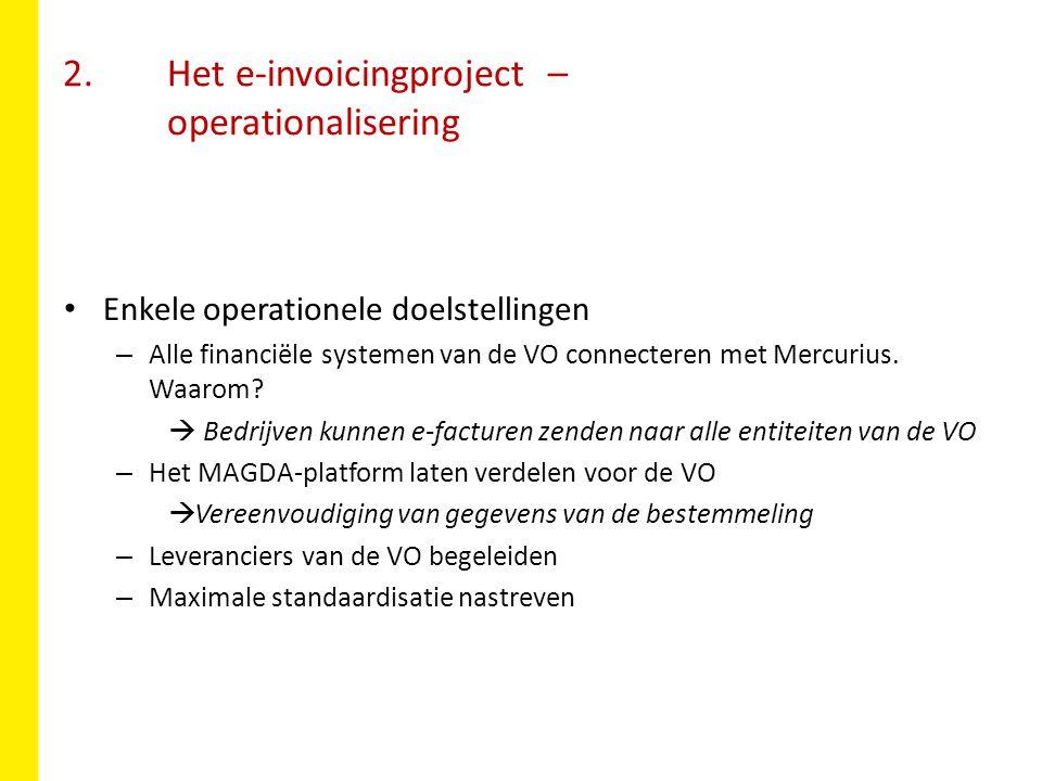 2. Het e-invoicingproject – operationalisering Enkele operationele doelstellingen – Alle financiële systemen van de VO connecteren met Mercurius. Waar