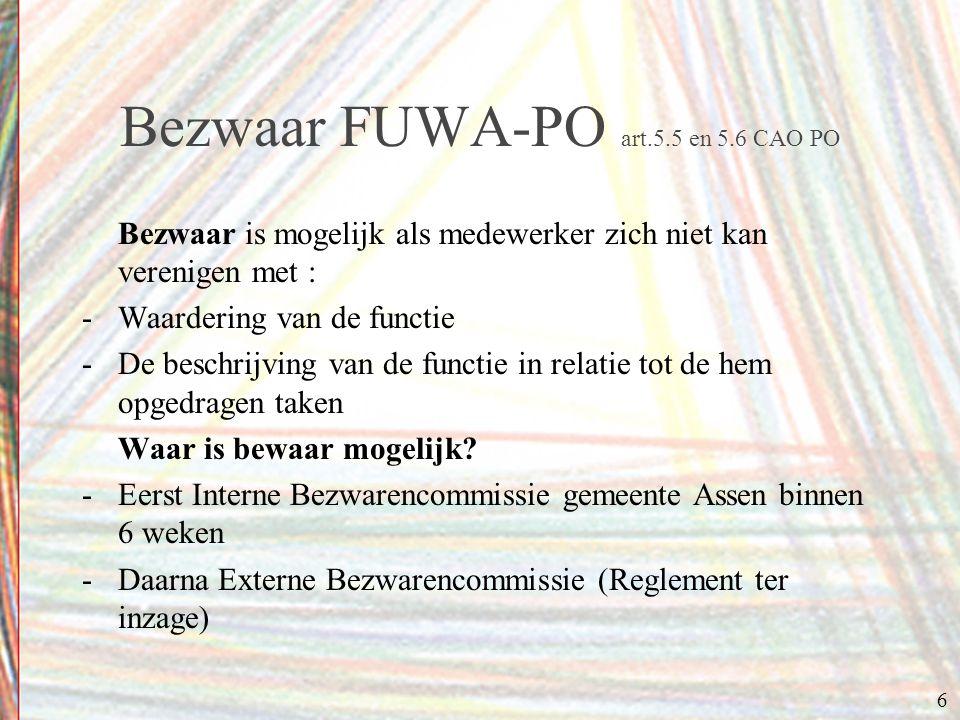 6 Bezwaar FUWA-PO art.5.5 en 5.6 CAO PO Bezwaar is mogelijk als medewerker zich niet kan verenigen met : -Waardering van de functie -De beschrijving van de functie in relatie tot de hem opgedragen taken Waar is bewaar mogelijk.