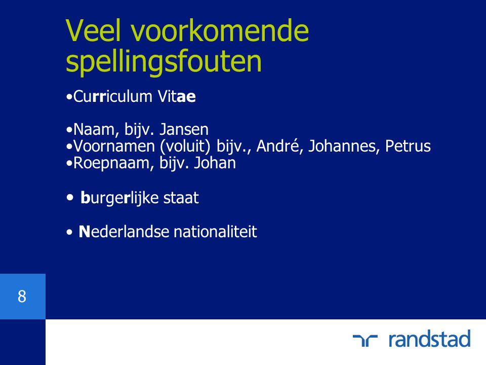 8 Veel voorkomende spellingsfouten Curriculum Vitae Naam, bijv. Jansen Voornamen (voluit) bijv., André, Johannes, Petrus Roepnaam, bijv. Johan burgerl