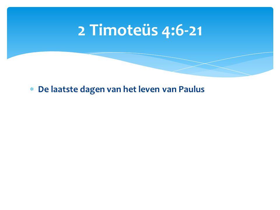  De laatste dagen van het leven van Paulus 2 Timoteüs 4:6-21
