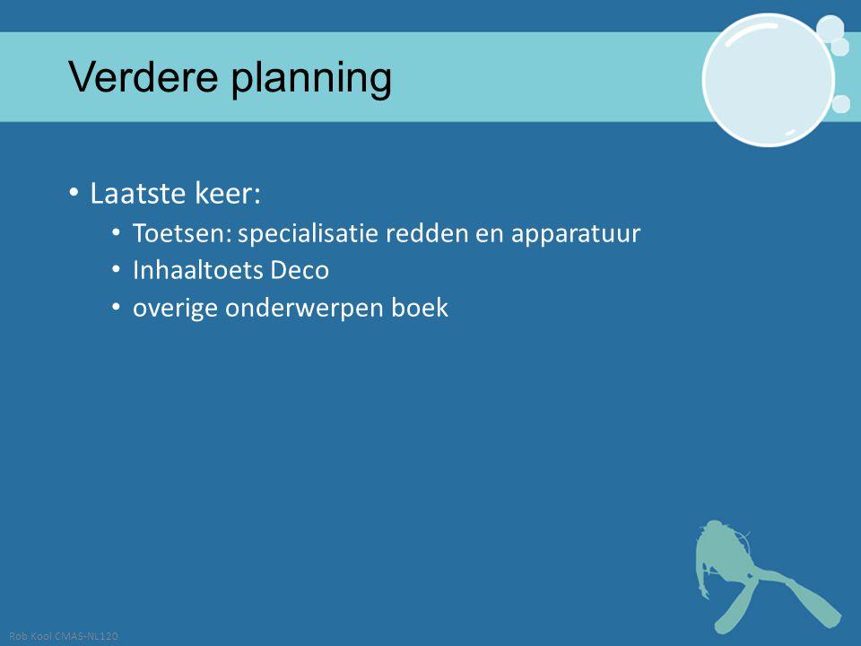 Verdere planning Laatste keer: Toetsen: specialisatie redden en apparatuur Inhaaltoets Deco overige onderwerpen boek Rob Kool CMAS-NL120