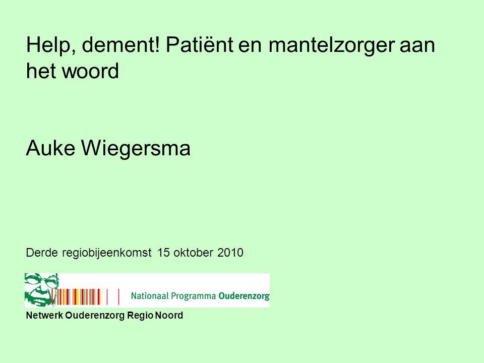 Netwerk Ouderenzorg Regio Noord Derde regiobijeenkomst 15 oktober 2010 Help, dement.