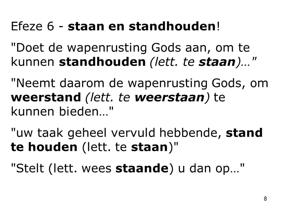 8 Efeze 6 - staan en standhouden. Doet de wapenrusting Gods aan, om te kunnen standhouden (lett.