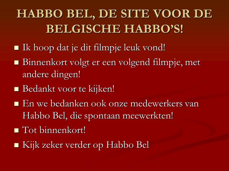 HABBO BEL, DE SITE VOOR DE BELGISCHE HABBO'S. Ik hoop dat je dit filmpje leuk vond.