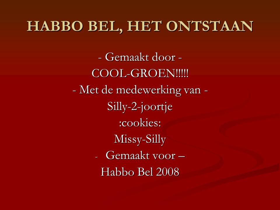 HABBO BEL, HET ONTSTAAN - Gemaakt door - COOL-GROEN!!!!.