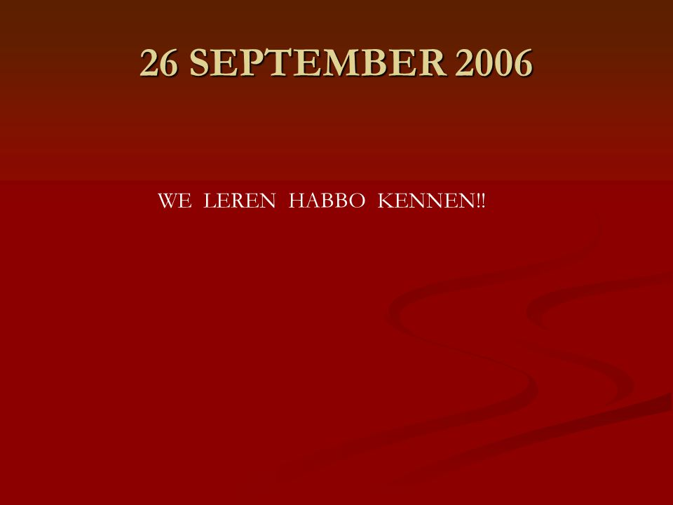 26 SEPTEMBER 2006 WE LEREN HABBO KENNEN!!
