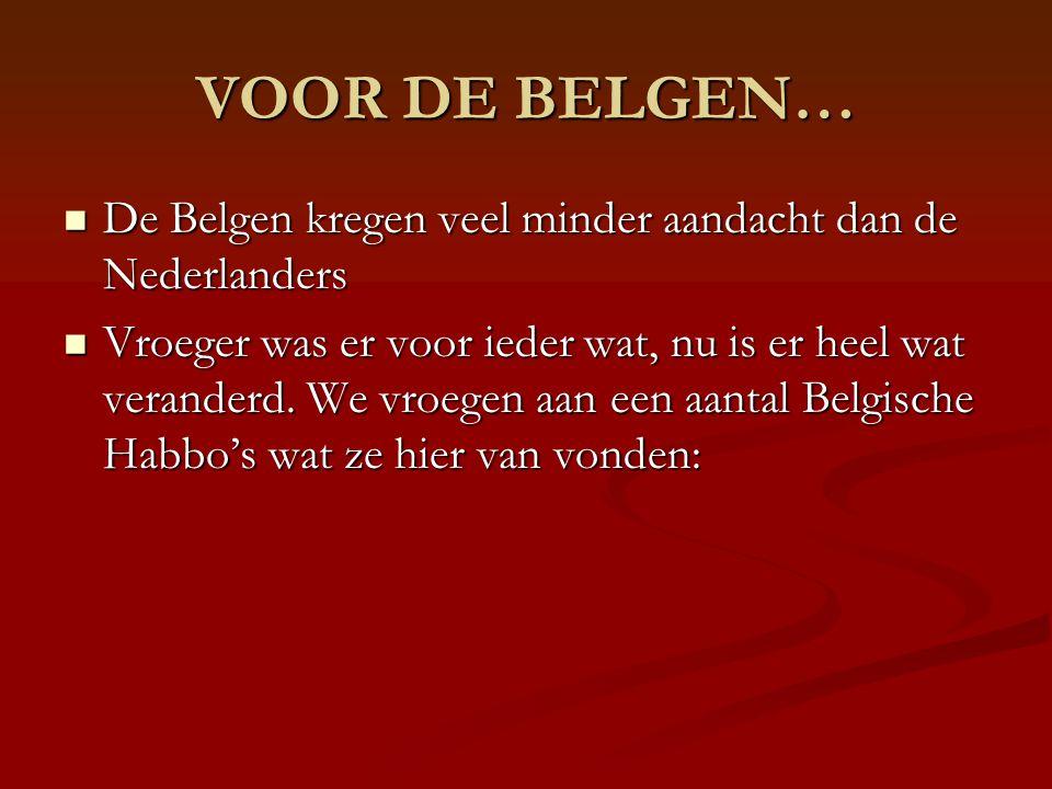 VOOR DE BELGEN… De Belgen kregen veel minder aandacht dan de Nederlanders De Belgen kregen veel minder aandacht dan de Nederlanders Vroeger was er voor ieder wat, nu is er heel wat veranderd.