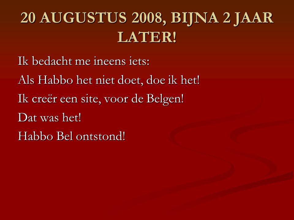 20 AUGUSTUS 2008, BIJNA 2 JAAR LATER.