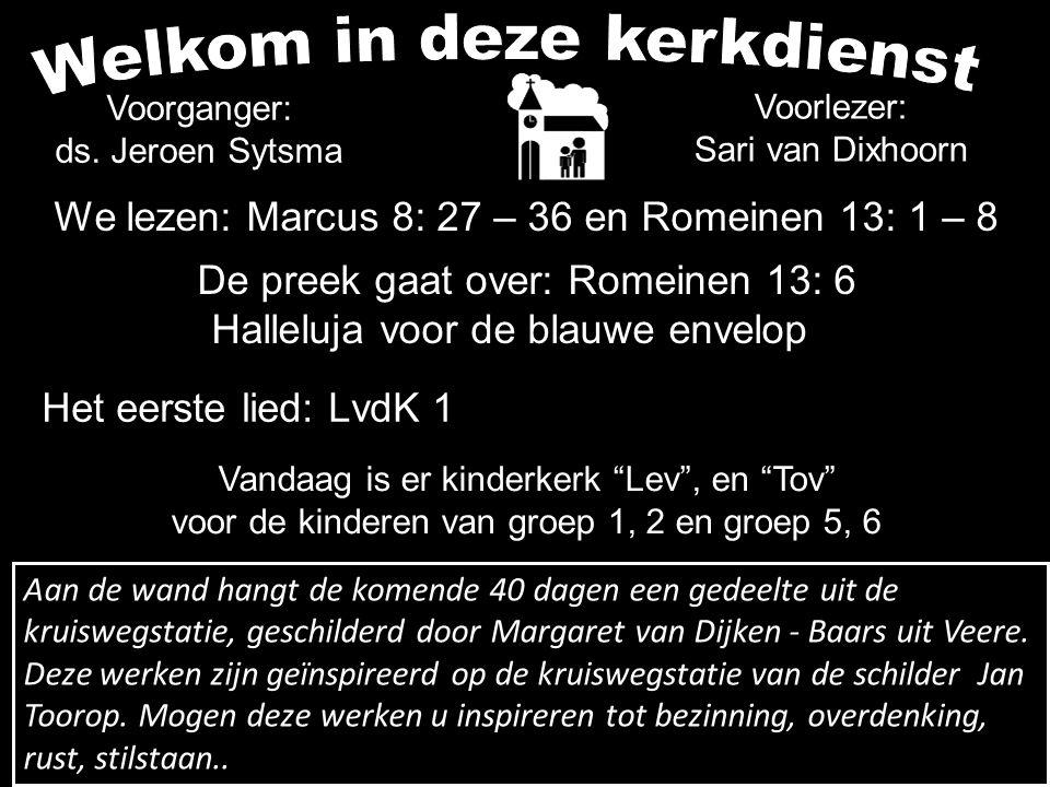 Voorganger: ds. Jeroen Sytsma Voorlezer: Sari van Dixhoorn Aan de wand hangt de komende 40 dagen een gedeelte uit de kruiswegstatie, geschilderd door