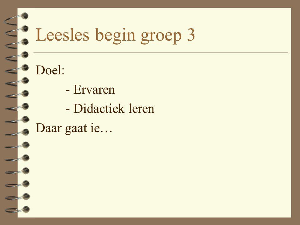 Leesles begin groep 3 Doel: - Ervaren - Didactiek leren Daar gaat ie…