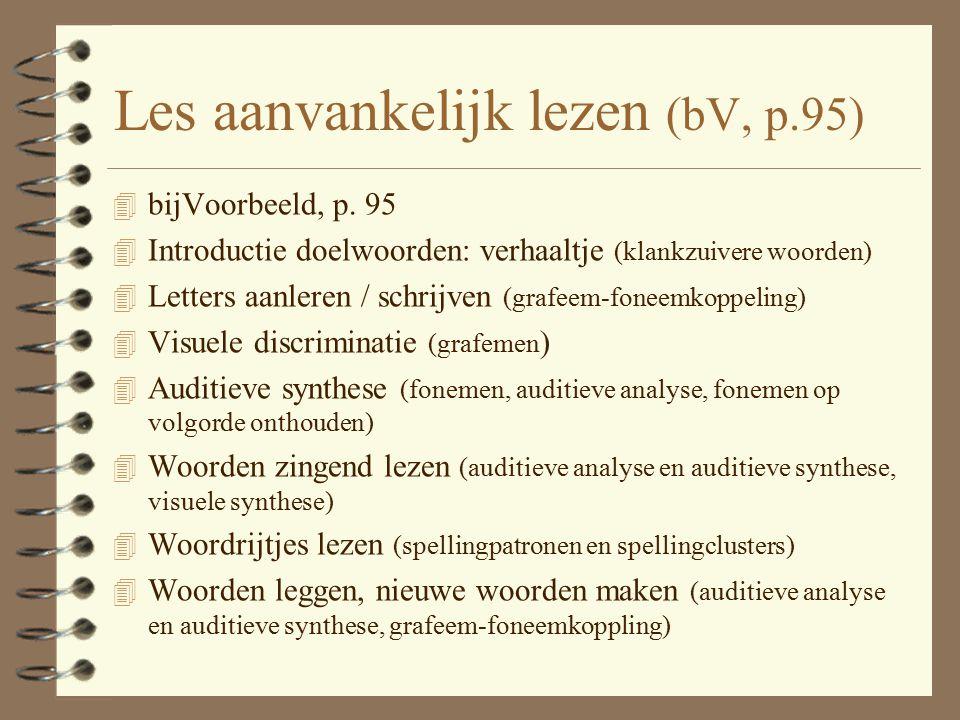 Les aanvankelijk lezen (bV, p.95) 4 bijVoorbeeld, p. 95 4 Introductie doelwoorden: verhaaltje (klankzuivere woorden) 4 Letters aanleren / schrijven (g