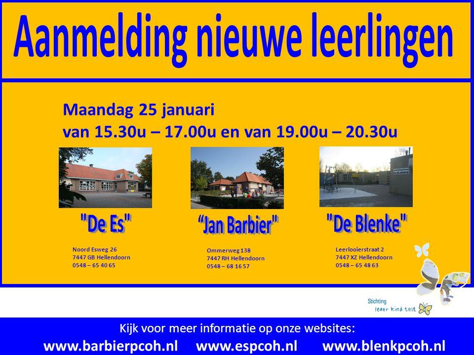 Kijk voor meer informatie op onze websites: www.barbierpcoh.nl www.espcoh.nl www.blenkpcoh.nl Noord Esweg 26 7447 GB Hellendoorn 0548 – 65 40 65 Leerlooierstraat 2 7447 XZ Hellendoorn 0548 – 65 48 63 Ommerweg 138 7447 RH Hellendoorn 0548 – 68 16 57 Maandag 25 januari van 15.30u – 17.00u en van 19.00u – 20.30u