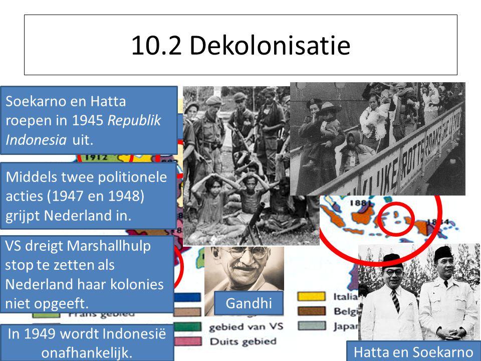 10.2 Dekolonisatie Gandhi Suezcrisis - 1956 Apartheid tot jaren '90 Hatta en Soekarno Soekarno en Hatta roepen in 1945 Republik Indonesia uit. Middels