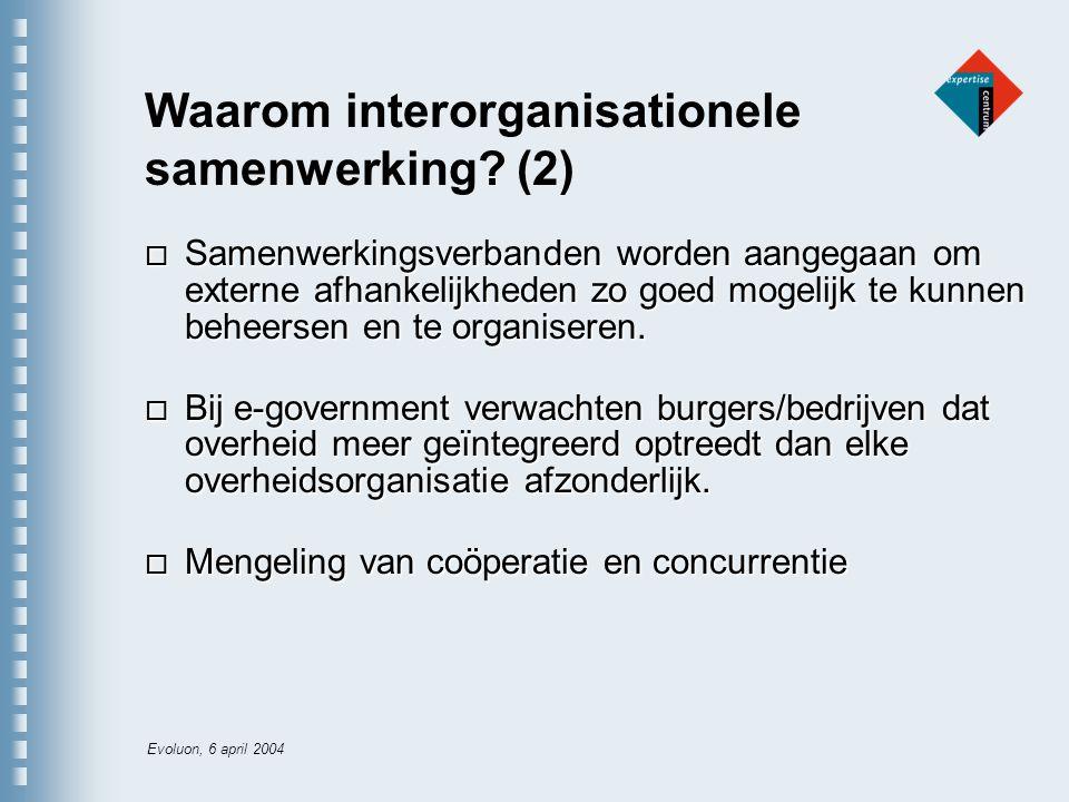 Evoluon, 6 april 2004 E-government o Bij e-government verwachten burgers/bedrijven dat overheid meer geïntegreerd optreedt.