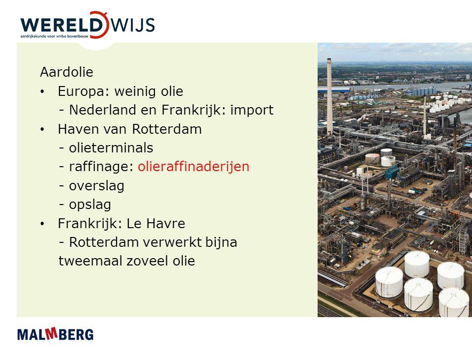 Aardolie Europa: weinig olie - Nederland en Frankrijk: import Haven van Rotterdam - olieterminals - raffinage: olieraffinaderijen - overslag - opslag