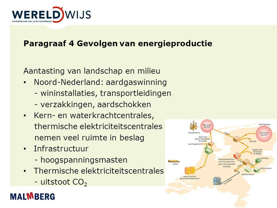 Paragraaf 4 Gevolgen van energieproductie Aantasting van landschap en milieu Noord-Nederland: aardgaswinning - wininstallaties, transportleidingen - v