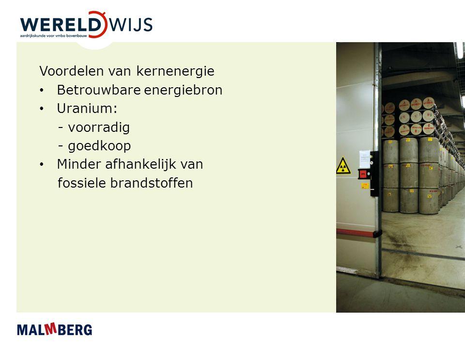 Voordelen van kernenergie Betrouwbare energiebron Uranium: - voorradig - goedkoop Minder afhankelijk van fossiele brandstoffen