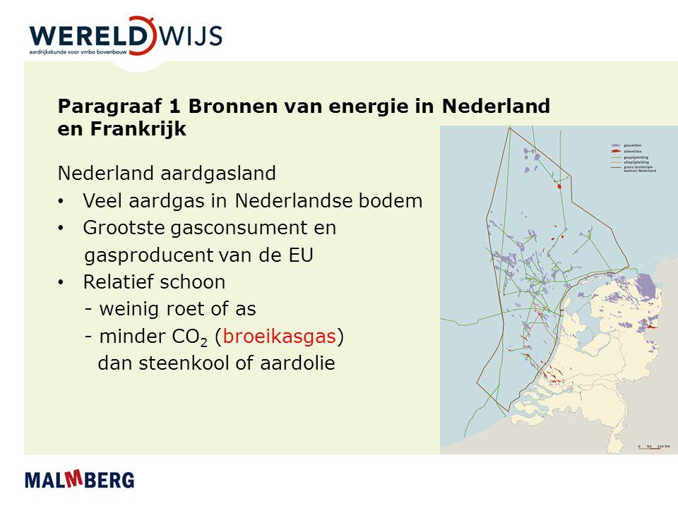 Paragraaf 1 Bronnen van energie in Nederland en Frankrijk Nederland aardgasland Veel aardgas in Nederlandse bodem Grootste gasconsument en gasproducen