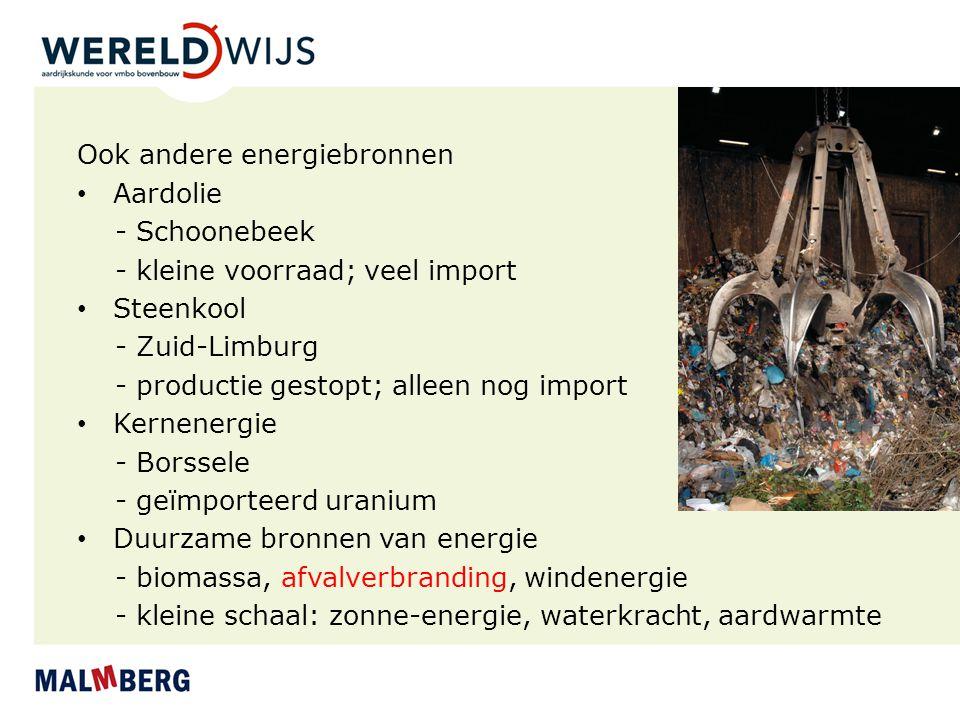 Ook andere energiebronnen Aardolie - Schoonebeek - kleine voorraad; veel import Steenkool - Zuid-Limburg - productie gestopt; alleen nog import Kernen
