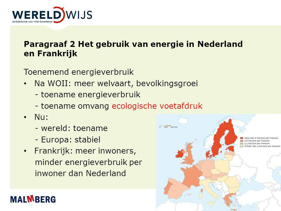 Paragraaf 2 Het gebruik van energie in Nederland en Frankrijk Toenemend energieverbruik Na WOII: meer welvaart, bevolkingsgroei - toename energieverbr