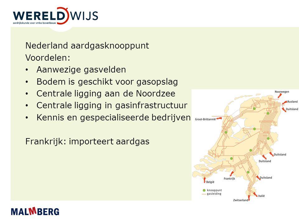 Nederland aardgasknooppunt Voordelen: Aanwezige gasvelden Bodem is geschikt voor gasopslag Centrale ligging aan de Noordzee Centrale ligging in gasinf