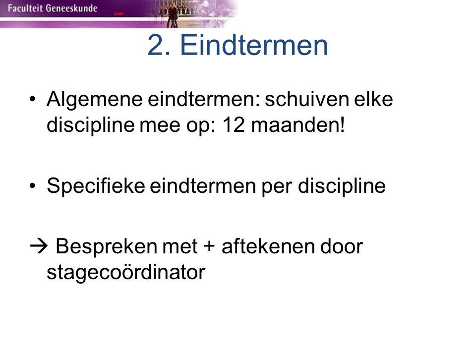 2. Eindtermen Algemene eindtermen: schuiven elke discipline mee op: 12 maanden! Specifieke eindtermen per discipline  Bespreken met + aftekenen door