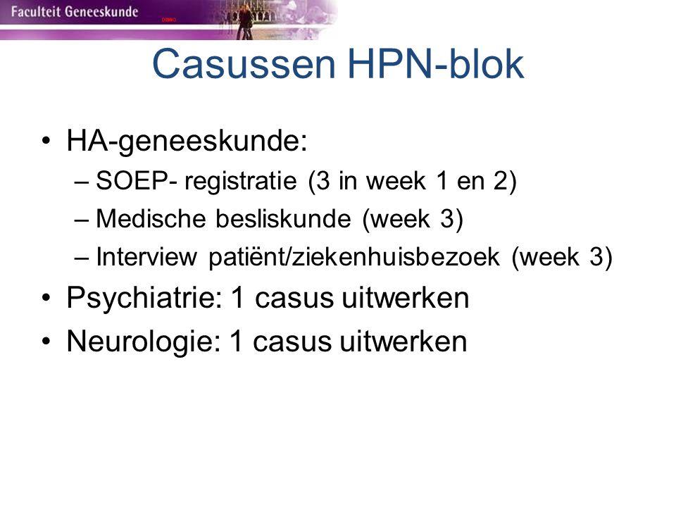 Casussen HPN-blok HA-geneeskunde: –SOEP- registratie (3 in week 1 en 2) –Medische besliskunde (week 3) –Interview patiënt/ziekenhuisbezoek (week 3) Ps