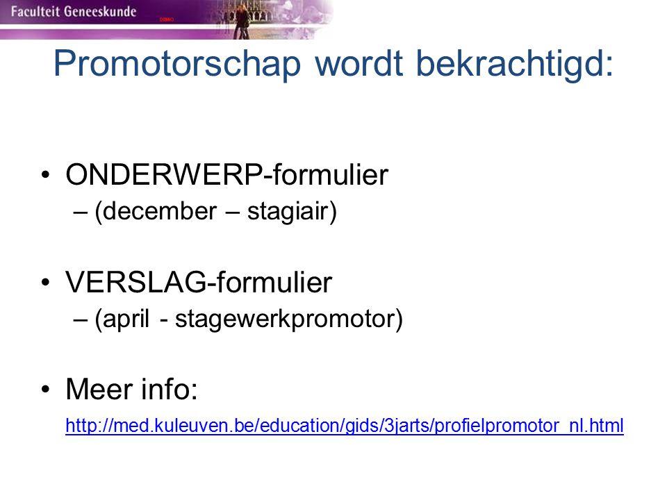 Promotorschap wordt bekrachtigd: ONDERWERP-formulier –(december – stagiair) VERSLAG-formulier –(april - stagewerkpromotor) Meer info: http://med.kuleu