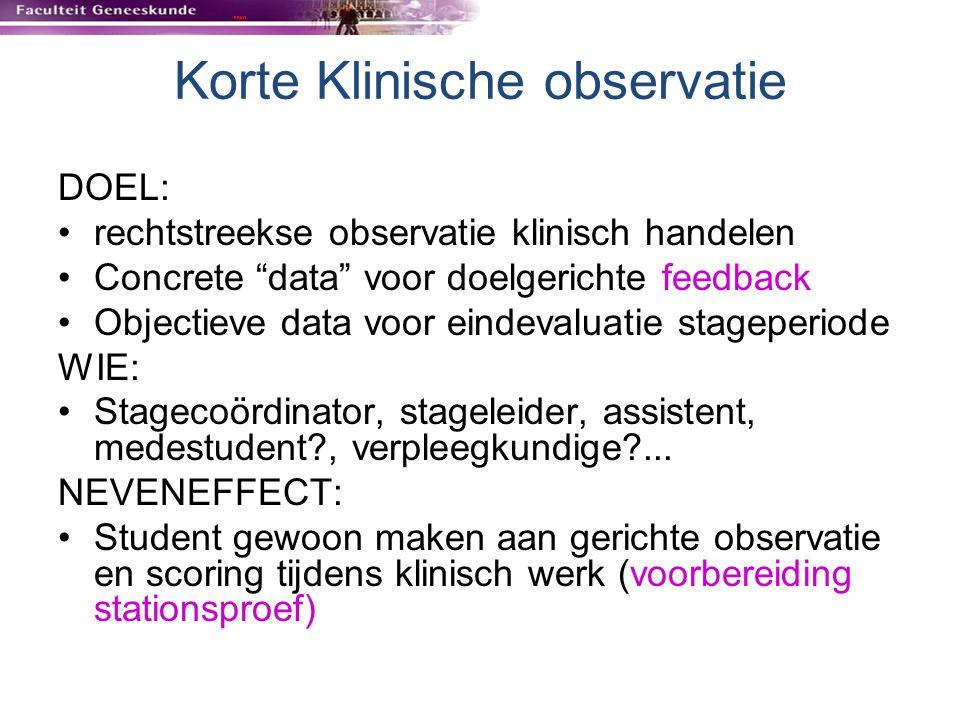 """Korte Klinische observatie DOEL: rechtstreekse observatie klinisch handelen Concrete """"data"""" voor doelgerichte feedback Objectieve data voor eindevalua"""