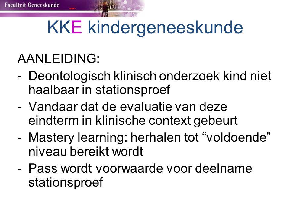 KKE kindergeneeskunde AANLEIDING: -Deontologisch klinisch onderzoek kind niet haalbaar in stationsproef -Vandaar dat de evaluatie van deze eindterm in