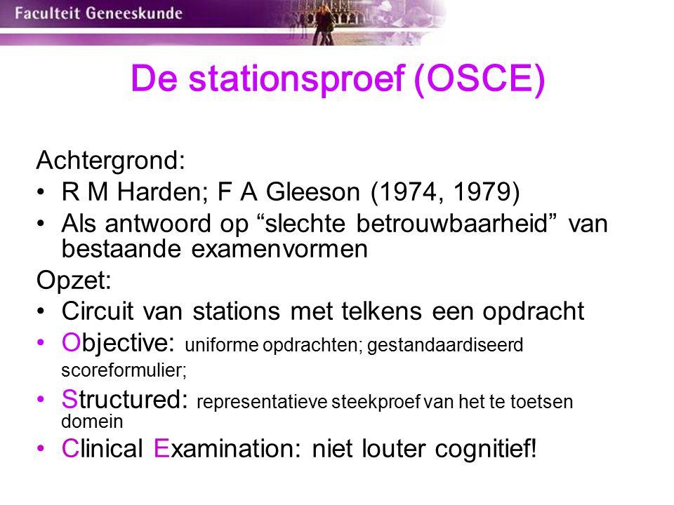 """De stationsproef (OSCE) Achtergrond: R M Harden; F A Gleeson (1974, 1979) Als antwoord op """"slechte betrouwbaarheid"""" van bestaande examenvormen Opzet:"""