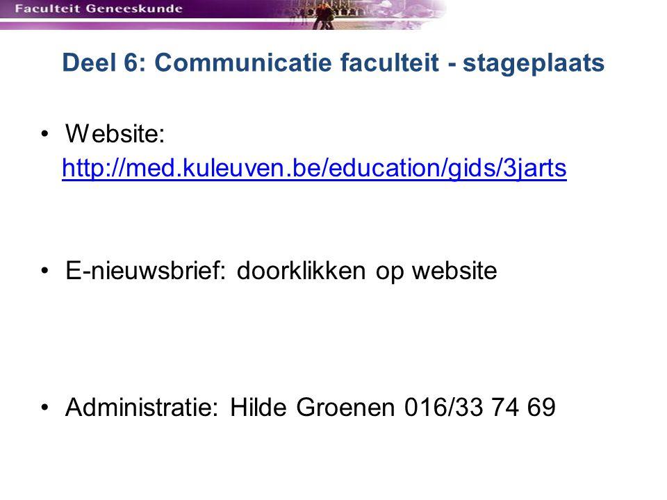 Deel 6: Communicatie faculteit - stageplaats Website: http://med.kuleuven.be/education/gids/3jarts E-nieuwsbrief: doorklikken op website Administratie