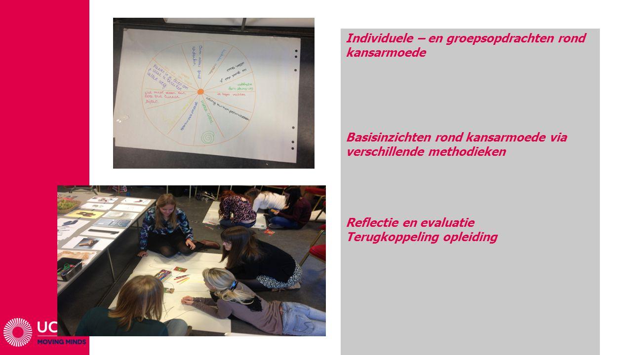 Individuele – en groepsopdrachten rond kansarmoede Basisinzichten rond kansarmoede via verschillende methodieken Reflectie en evaluatie Terugkoppeling opleiding