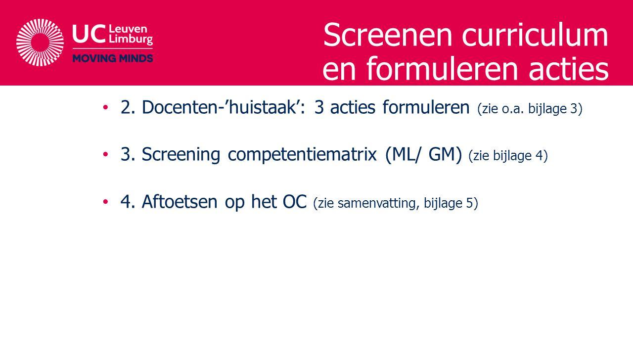 Screenen curriculum en formuleren acties 2. Docenten-'huistaak': 3 acties formuleren (zie o.a. bijlage 3) 3. Screening competentiematrix (ML/ GM) (zie