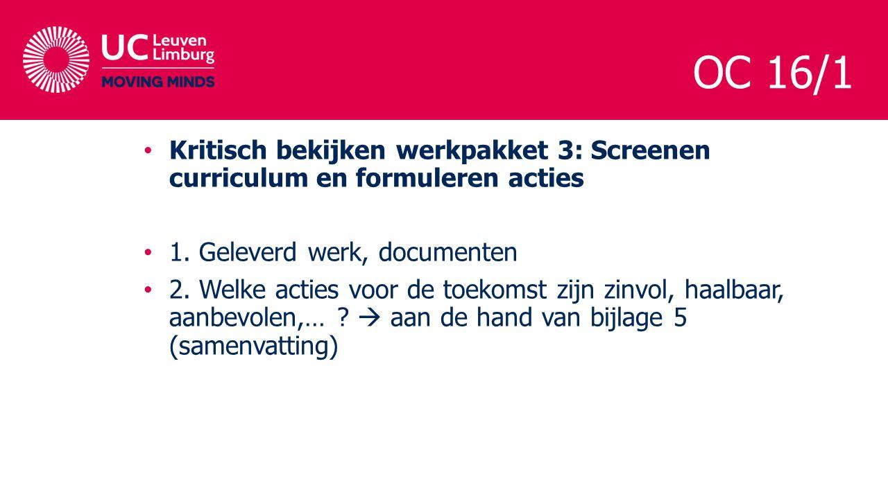 OC 16/1 Kritisch bekijken werkpakket 3: Screenen curriculum en formuleren acties 1. Geleverd werk, documenten 2. Welke acties voor de toekomst zijn zi