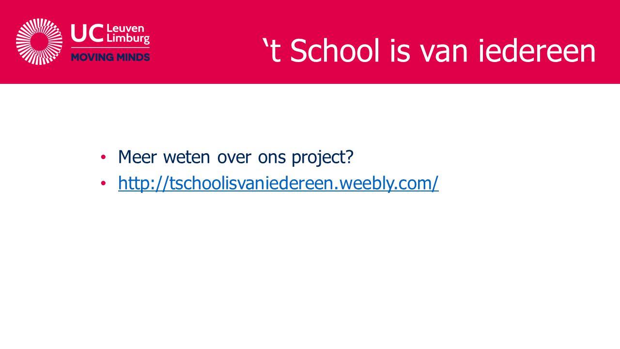 't School is van iedereen Meer weten over ons project? http://tschoolisvaniedereen.weebly.com/