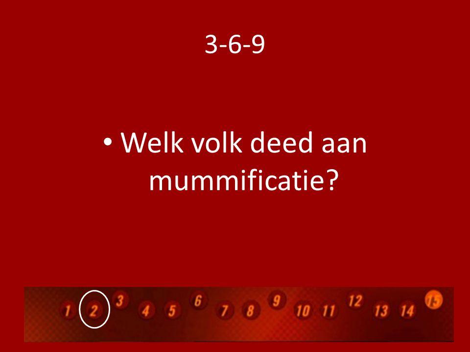 3-6-9 Welk volk deed aan mummificatie?