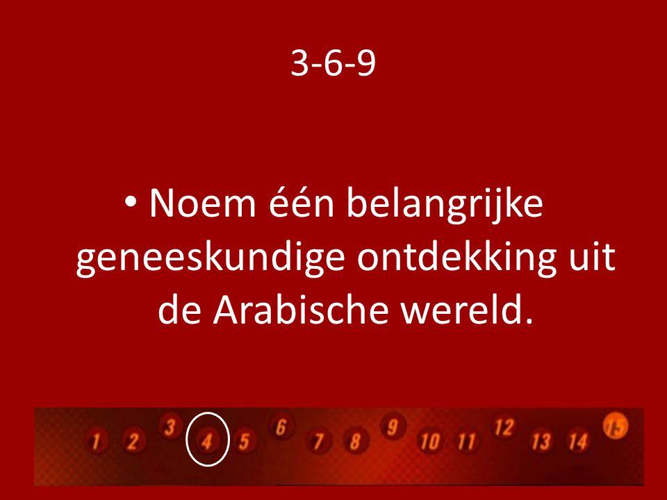 3-6-9 Noem één belangrijke geneeskundige ontdekking uit de Arabische wereld.