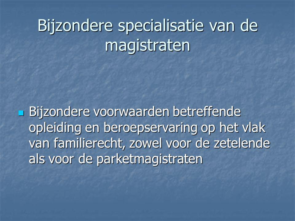 Bijzondere specialisatie van de magistraten Bijzondere voorwaarden betreffende opleiding en beroepservaring op het vlak van familierecht, zowel voor d
