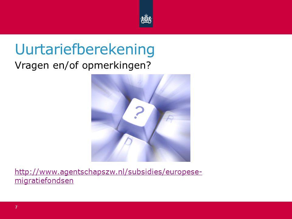 Uurtariefberekening Vragen en/of opmerkingen? http://www.agentschapszw.nl/subsidies/europese- migratiefondsen 7