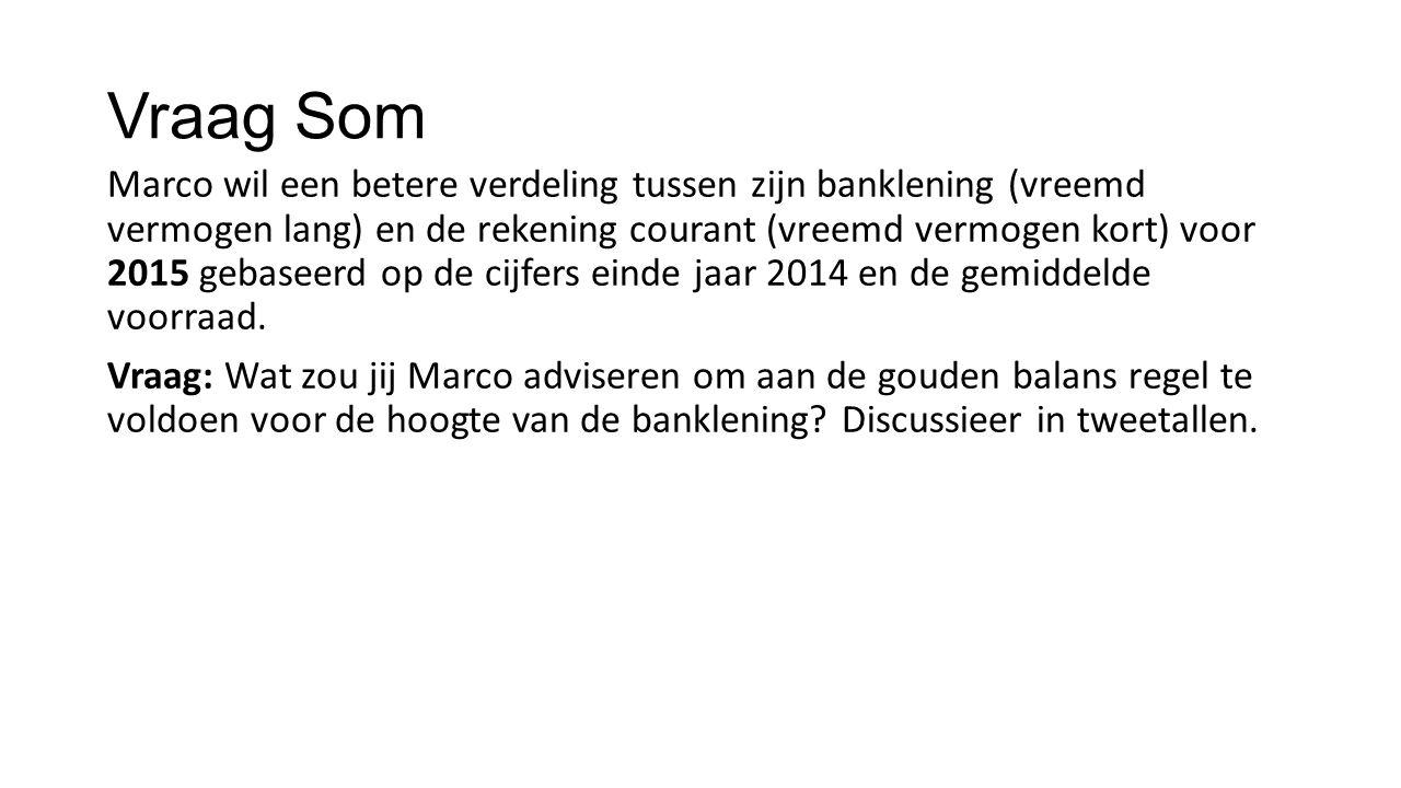 Vraag Som Marco wil een betere verdeling tussen zijn banklening (vreemd vermogen lang) en de rekening courant (vreemd vermogen kort) voor 2015 gebasee