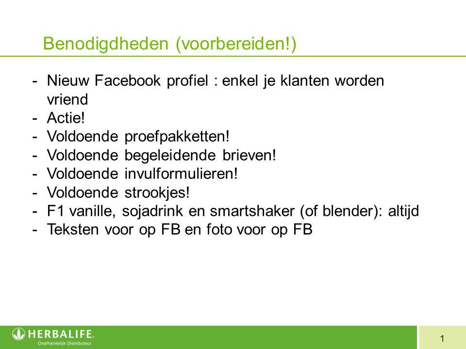 1 Benodigdheden (voorbereiden!) -Nieuw Facebook profiel : enkel je klanten worden vriend -Actie.