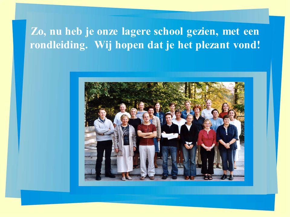 Zo, nu heb je onze lagere school gezien, met een rondleiding. Wij hopen dat je het plezant vond!