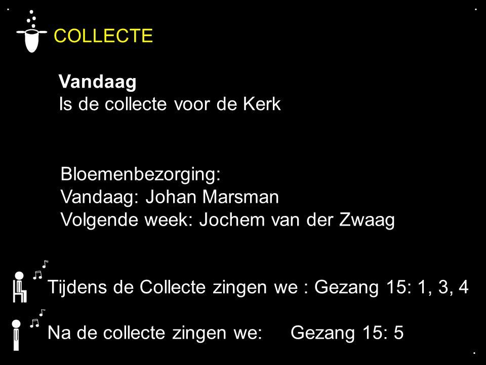 .... COLLECTE Vandaag Is de collecte voor de Kerk Bloemenbezorging: Vandaag: Johan Marsman Volgende week: Jochem van der Zwaag Tijdens de Collecte zin