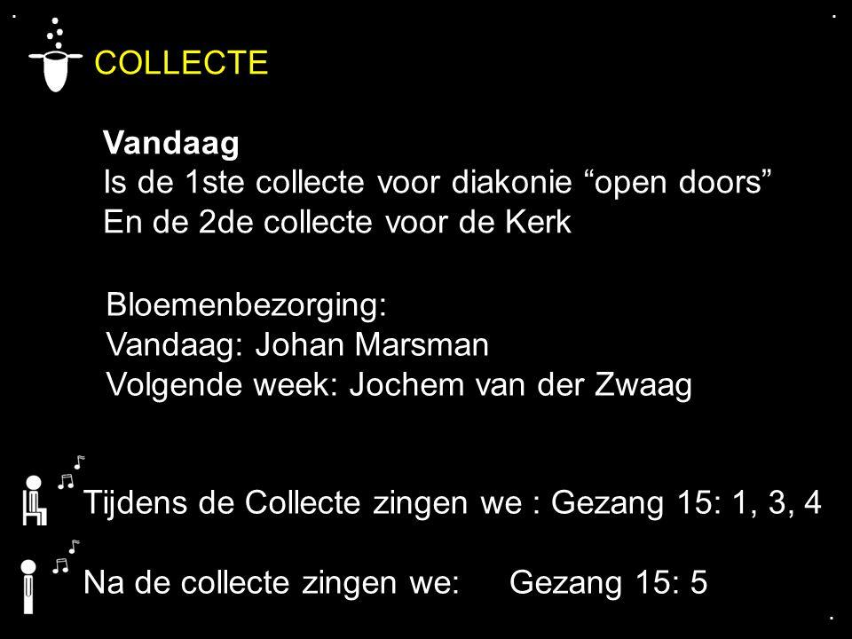 """.... COLLECTE Vandaag Is de 1ste collecte voor diakonie """"open doors"""" En de 2de collecte voor de Kerk Bloemenbezorging: Vandaag: Johan Marsman Volgende"""