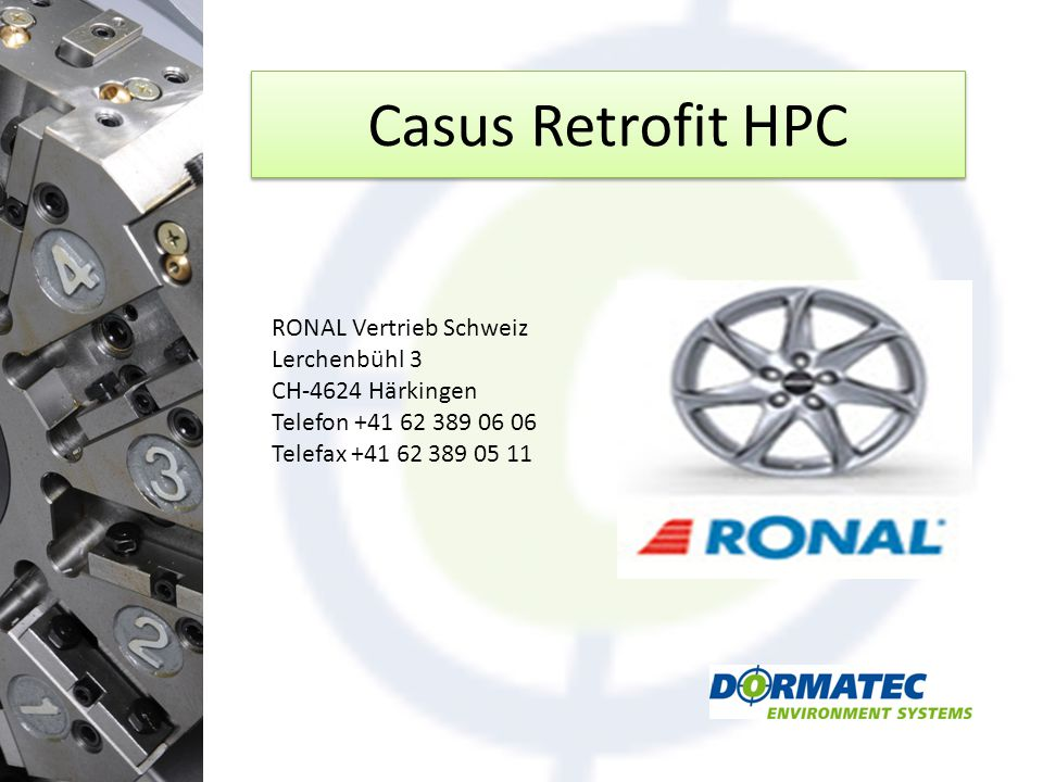 Casus Retrofit HPC RONAL Vertrieb Schweiz Lerchenbühl 3 CH-4624 Härkingen Telefon +41 62 389 06 06 Telefax +41 62 389 05 11